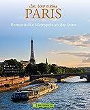 Bildband Paris - die Stadt der Liebe in Bildern erzählt: neben den Sehenswürdigkeiten Klassikern wie Eiffelturm & Louvre auch viele Einblicke in Cafés, Kultur und Umgebung (Die Welt erleben)