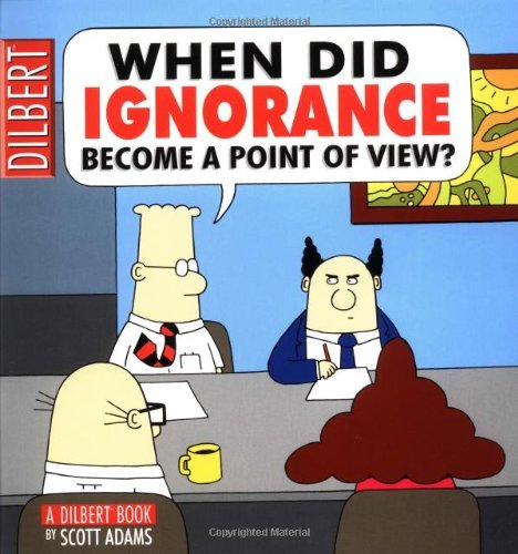 When Did Ignorance Become a Point of View: A Dilbert Book by Scott Adams (September 01,2000)