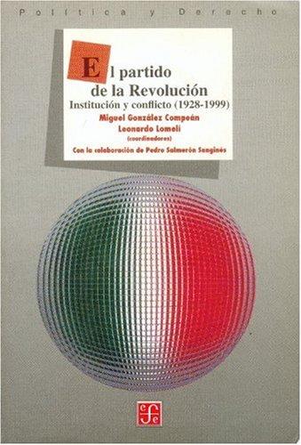 El Partido de la Revolucion: Institucion y Conflicto (1928-1999) (Sección de obras de política y derecho)