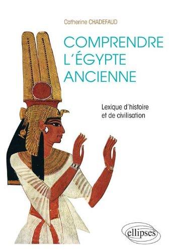 Comprendre l'Egypte Ancienne Lexique d'Histoire & de Civilisation