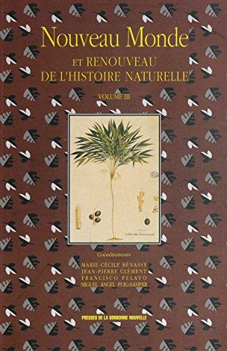 Nouveau monde et renouveau de l'histoire naturelle. Volume III