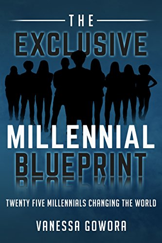 The Exclusive Millennial Blueprint - How Twenty-Five Millennials Are Changing The World: How Twenty-Five Millennials Are Changing The World (English Edition)