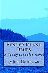 Pender Island Blues: A Teddy Schaefer Novel