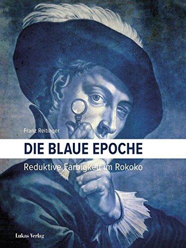 Die blaue Epoche: Reduktive Farbigkeit im Rokoko