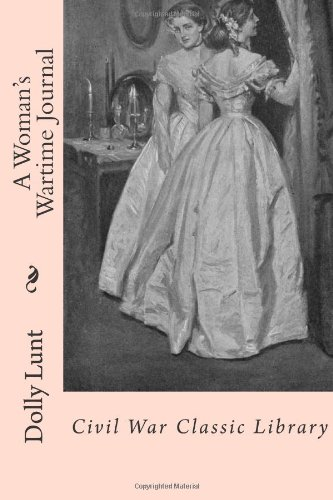 A Woman's Wartime Journal: Civil War Classic Library Lunt Belle