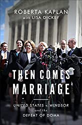 Then Comes Marriage - United States v. Windsor and the Defeat of DOMA