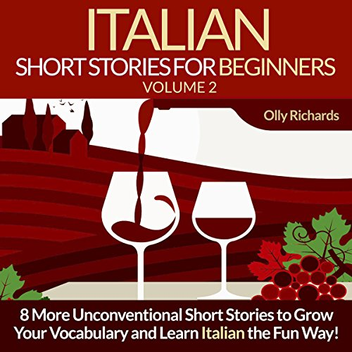 Italian Short Stories for Beginners, Volume 2 (Italian Edition): 8 More Unconventional Short Stories to Grow Your Vocabulary and Learn Italian the Fun Way! - Olly Richards - Unabridged