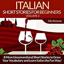 Italian Short Stories for Beginners, Volume 2 [Italian Edition]: 8 More Unconventional Short Stories to Grow Your Vocabulary and Learn Italian the Fun Way!