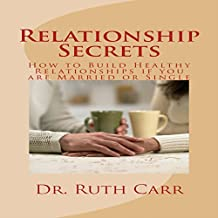 Relationship Secrets: How to Build Healthy Relationships If You Are Married or Single