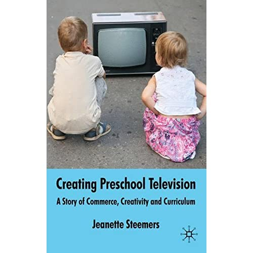 Creating Preschool Television: A Story of Commerce, Creativity and Curriculum by Jeanette Steemers (2010-03-01)