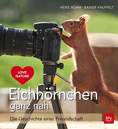Eichhörnchen ganz nah: Die Geschichte einer Freundschaft