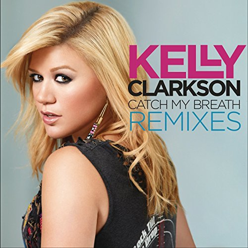 Catch My Breath Remixes (Clarkson My Breath Catch Kelly)