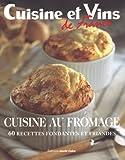 Cuisine au fromage : 60 Recettes fondantes et friandes