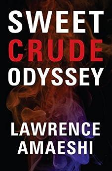 Sweet Crude Odyssey by [AMAESHI, LAWRENCE]