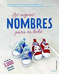 Los mejores nombres para tu bebé: Una guía completa y actual para decidir el nombre de tu hijo (El Niño y su Mundo)