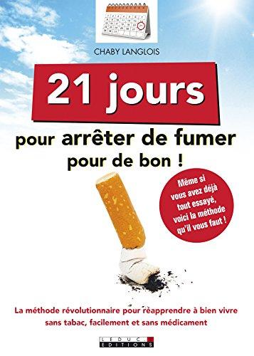 21 jours pour arrêter de fumer pour de bon: La méthode révolutionnaire pour réapprendre à bien vivre sans tabac, facilement et sans médicament