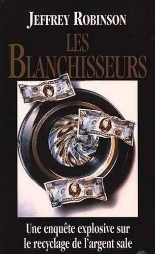 Les blanchisseurs : Une enquête explosive sur le recyclage de l'argent sale