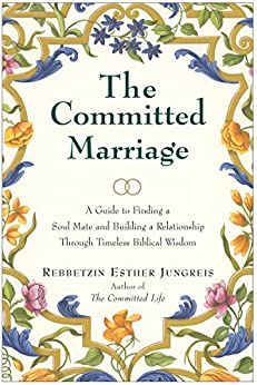 The Committed Marriage: A Guide to Finding a Soul Mate and Building a Relationship Through Timeless Biblical Wisdom par [Jungreis, Esther]
