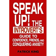 Speak Up!: The Introvert's Guide to Confidence, Friends, and Conquering Anxiety by Patrick King (2015-04-07)