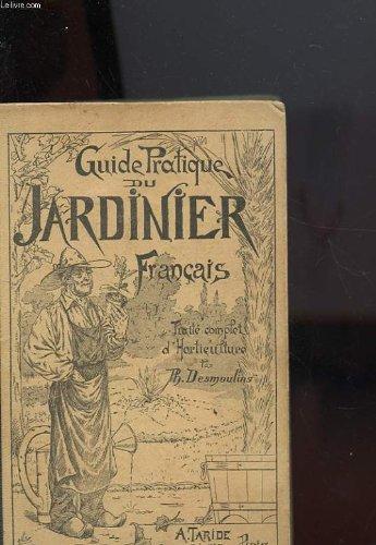 Guide pratique du jardinier francais ou traite complet d'horticulture par PH. DESMOULINS