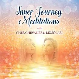 Inner Journey Meditations with Cher Chevalier & Liz Solari by [Chevalier, Cher]