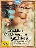 Buddhas Anleitung zum Glücklichsein (mit CD): Fünf Weisheiten, die Ihren Alltag verändern (GU Text-Ratgeber)