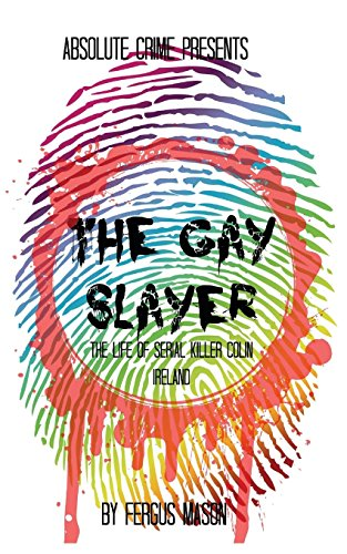 The Gay Slayer: The Life of Serial Killer Colin Ireland
