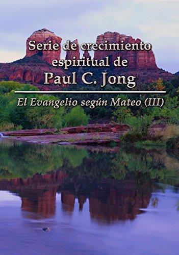 El Evangelio según Mateo (III)   -  Serie de crecimiento espiritual de Paul C. Jong por Paul C Jong