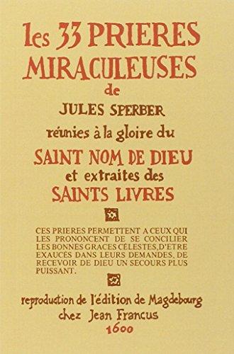 Les 33 prières miraculeuses : Réunies à la gloire du saint nom de dieu et extraites des saints livres par Jules Sperber