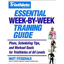 Triathlete's Essential Week-By-Week Training Guide: Plans, scheduling, tips and workout goals for all levels