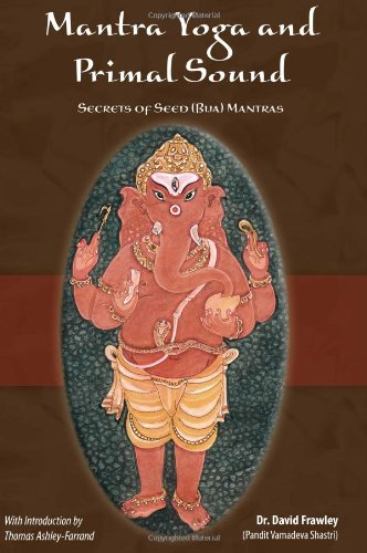 Mantra Yoga and the Primal Sound: Secrets of the Seed (bija) Mantras por David Frawley