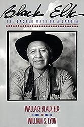 Black Elk: The Sacred Ways Of A Lakota (Religion and Spirituality)