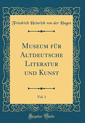 Museum für Altdeutsche Literatur und Kunst, Vol. 1 (Classic Reprint)