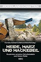 Heide, Harz und Hackebeil: Niedersachsens blutige Seite (Mordlandschaften)