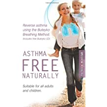 Asthma Free Naturally: Reverse Asthma Using the Buteyko Breathing Method, Suitable for All Adults and Children (includes Free Buteyko CD) by Patrick McKeown (2010-08-30)