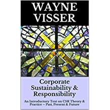 Corporate Sustainability & Responsibility: An Introductory Text on CSR Theory & Practice – Past, Present & Future