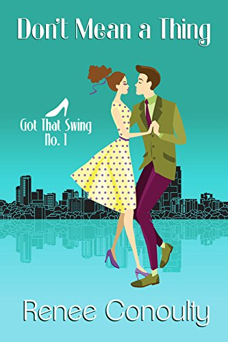 Don't Mean a Thing (Got That Swing Book 1) by [Conoulty, Renee]