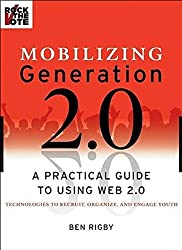 Mobilizing Generation 2.0: A Practical Guide to Using Web 2.0: Technologies to Recruit, Organize and Engage Youth by Ben Rigby (2008-04-25)