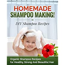 Homemade Shampoo Making! DIY Shampoo Recipes: Organic Shampoo Recipes for Healthy, Strong and Beautiful Hair (DIY Shampoo Recipes, Shampoo for Hair Book 1) (English Edition)