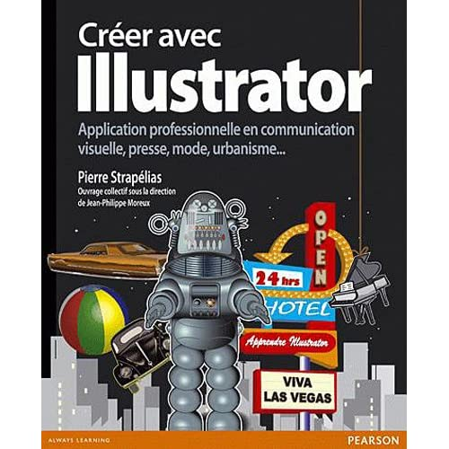 Créer avec Illustrator: Application professionnelle en communication visuelle, presse, mode, urbanisme...