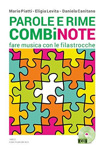 Parole e rime combinote. Fare musica con le filastrocche: undici filastrocche da cantare, otto da ascoltare, quattordici da leggere. Con CD Audio