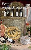 Eventi enogastronomici in Italia: Sagre, fiere, saloni del gusto e feste paesane: una selezione di 500 appuntamenti, alla scoperta dei sapori nazionali