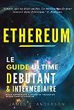 ethereum le guide ultime d?butant et interm?diaire pour apprendre ? investir trader et miner dans ethereum
