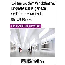 Johann Joachim Winckelmann. Enquête sur la genèse de l'histoire de l'art d'Élisabeth Décultot: Les Fiches de Lecture d'Universalis
