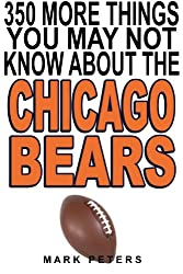 350 More Things You May Not Know About The Chicago Bears (English Edition)