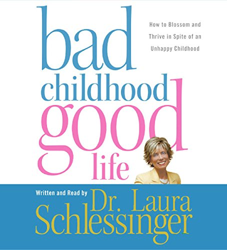 Bad Childhood---Good Life CD: How to Blossom and Thrive in Spite of an Unhappy Childhood