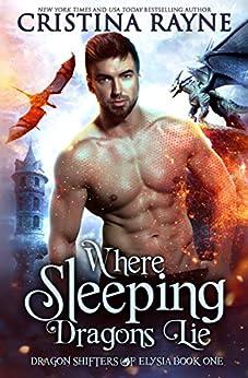 Where Sleeping Dragons Lie (Dragon Shifters of Elysia Book 1) (English Edition) van [Rayne, Cristina]