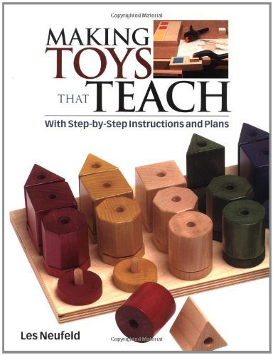 Making Toys That Teach: With Step-by-Step Instructions and Plans by Les Neufeld (2003-09-09)