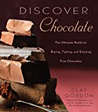 Discover Chocolate: The Ultimate Guide to Buying, Tasting, and Enjoying Fine Chocolates