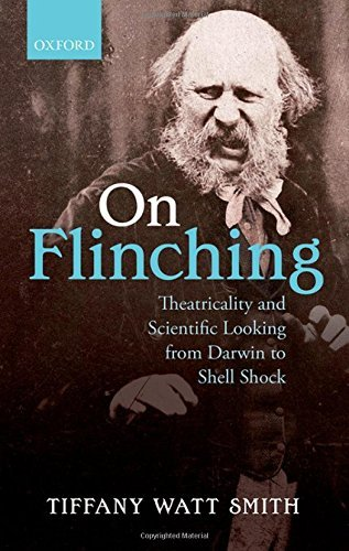 On Flinching: Theatricality and Scientific Looking from Darwin to Shell Shock by Tiffany Watt Smith (2014-05-22)